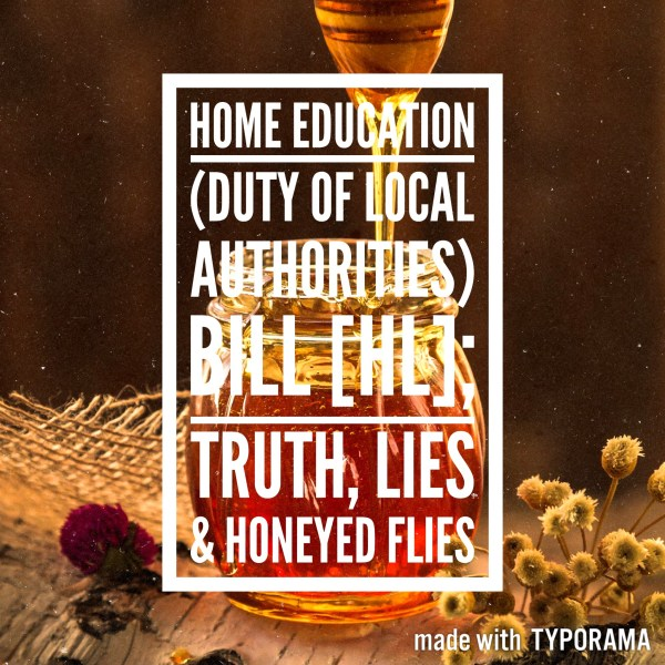 Home Education Bill; Truth, Lies & Honeyed Flies.