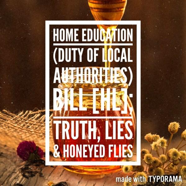 Home Education Bill; Truth, Lies & Honeyed Flies.