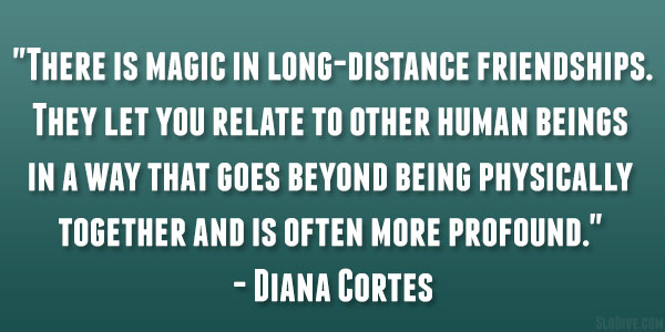 There is magic in long-distance friendships.