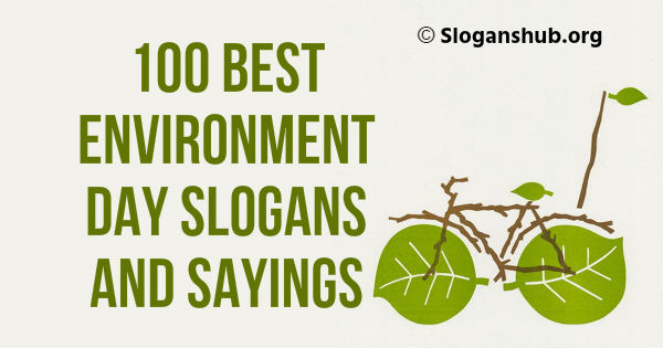 100 Best Environment Day Slogans And Sayings