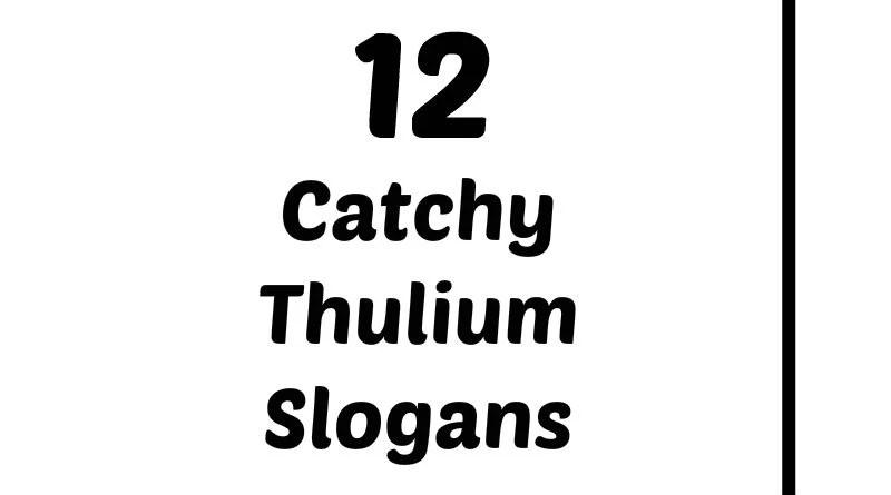 List of Catchy Thulium Slogans