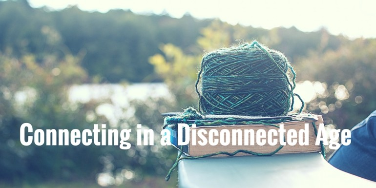 Connecting in a Disconnected Age