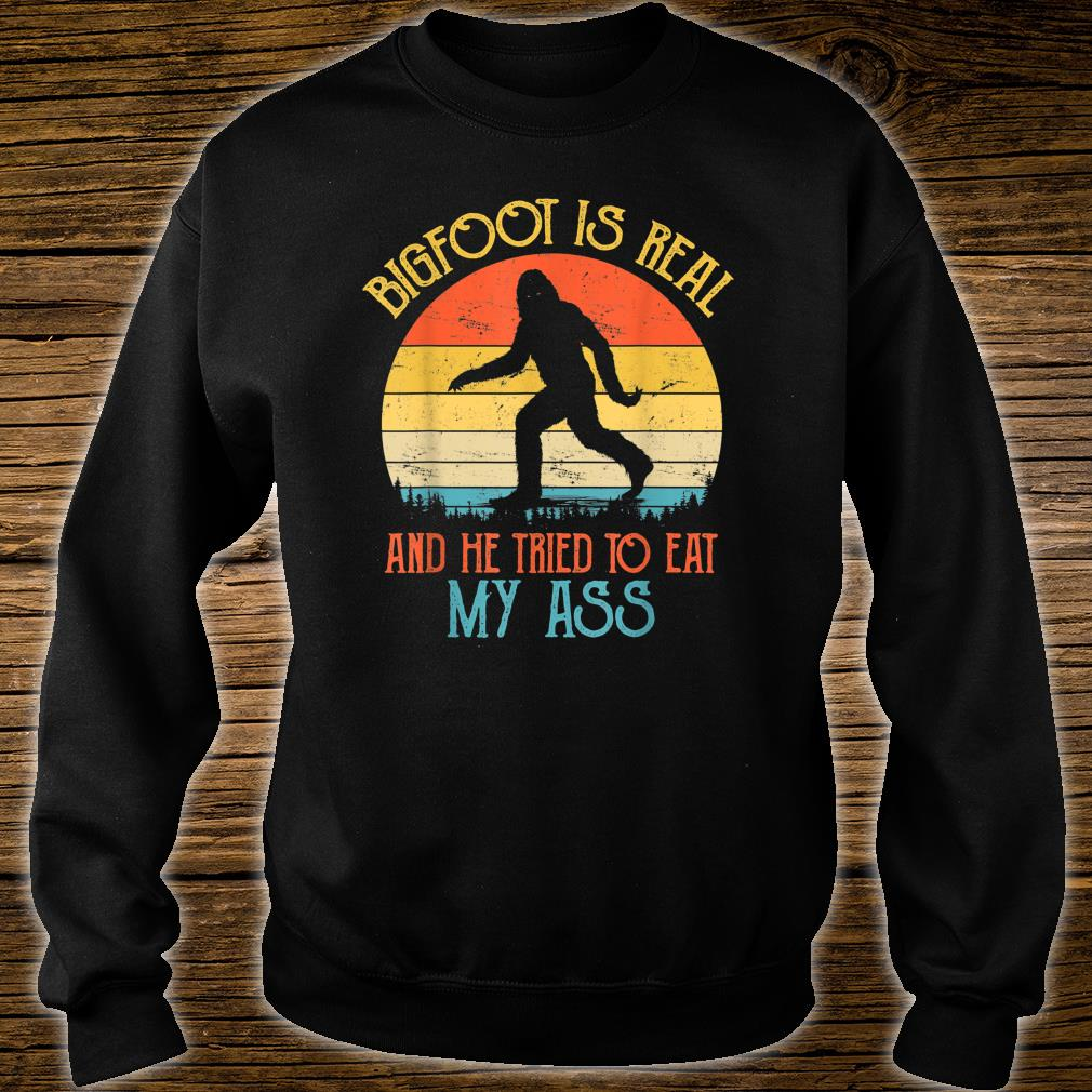 Bigfoot is Real And He Tried to Eat My Ass Shirt sweater