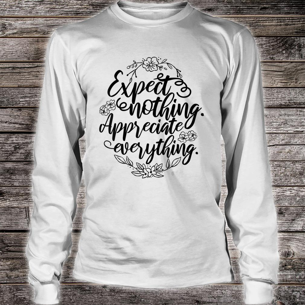 'Expect Nothing Appreciate Everything' Cancer Shirt Long sleeved