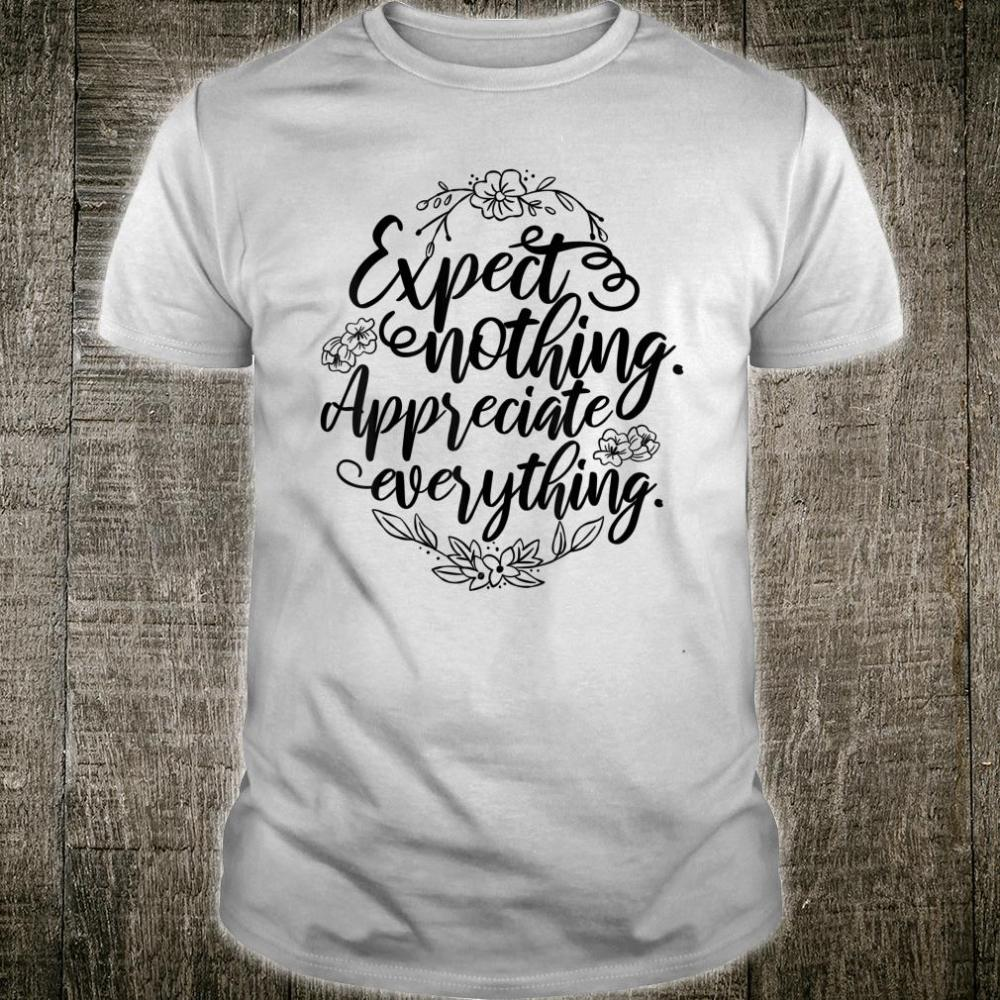 'Expect Nothing Appreciate Everything' Cancer Shirt