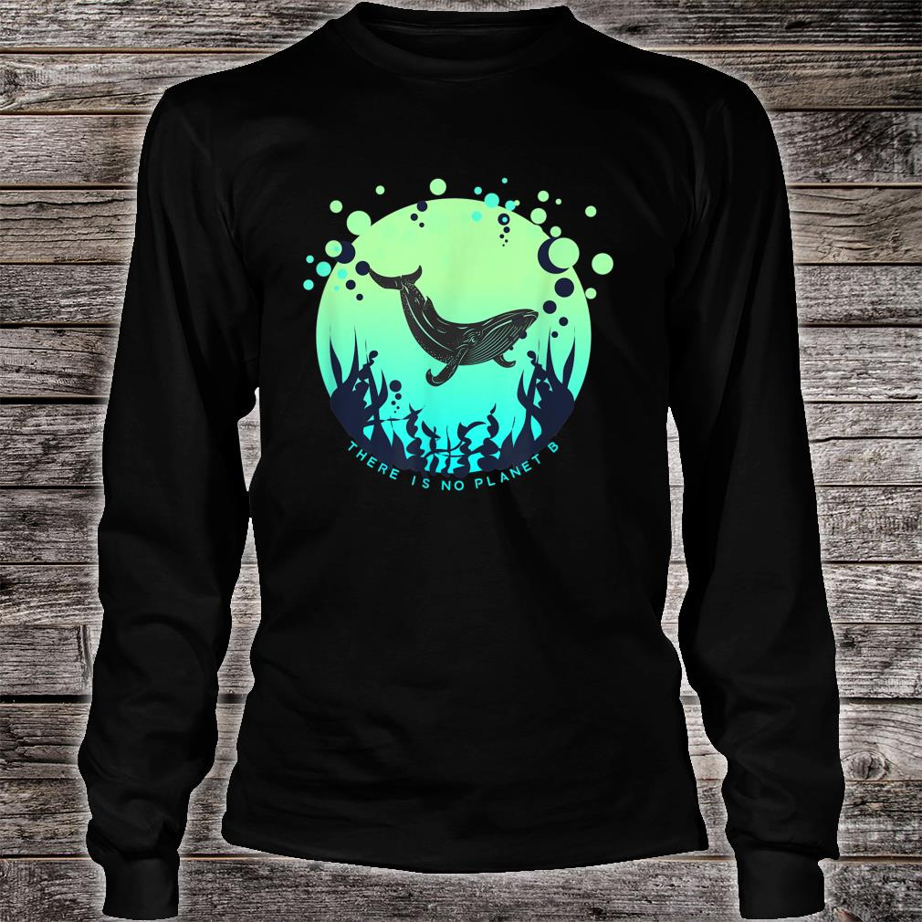 'There Is No Planet B' Shirt long sleeved