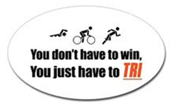 "A sticker that reads ""You don't have to win, you just have to TRI."""