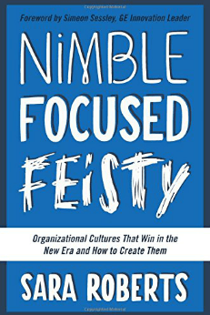A Nimble Focused Feisty Culture is More Powerful (and Profitable) Than You Ever Imagined