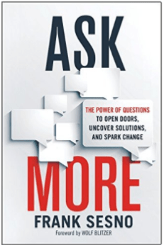 Ask More: The Extraordinary Power of Asking Good Questions