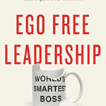 Want a High-Performing Team? Practice Ego Free Leadership