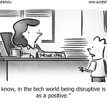 Being Disruptive Used to Be a Bad Thing