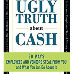 The Ugly Truth About Cash Sheds Light on How Employees Steal – and How You Can Stop It!