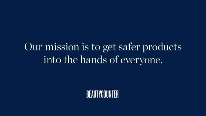 "beautycounter mission statement: ""our mission is to get safer products into the hands of everyone."""