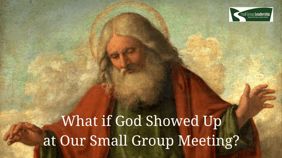 What if God Showed Up at Our Small Group Meeting?