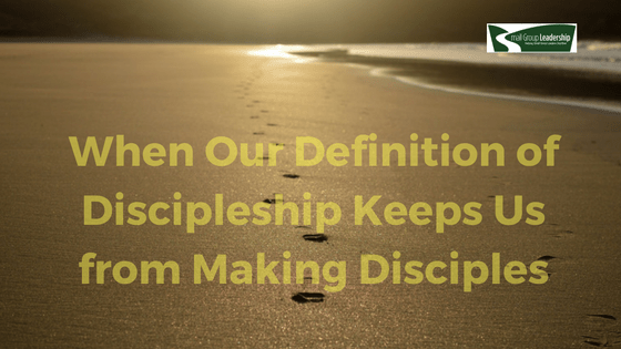 When Our Definition of Discipleship Keeps Us from Making Disciples