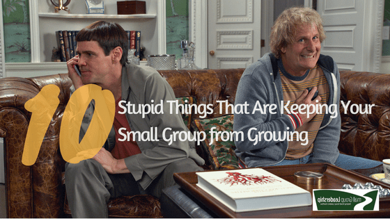 10 Stupid Things that Keep Small Groups from Growing