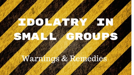 Idolatry in Small Groups