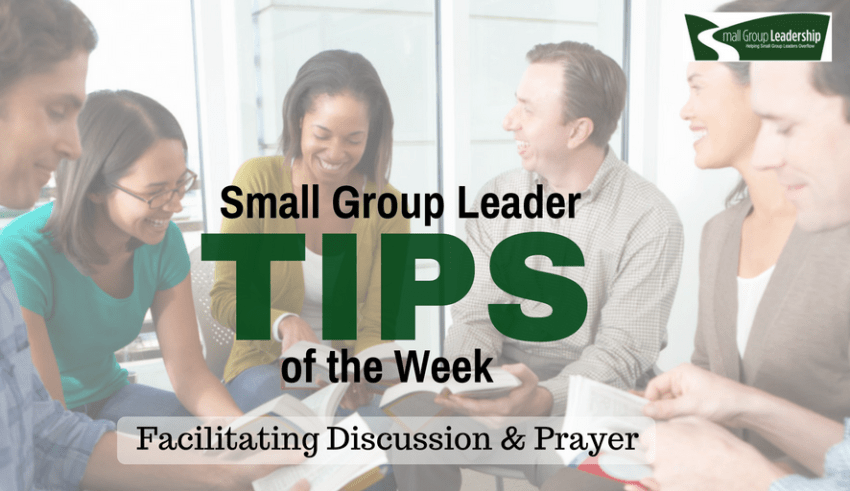 Small Group Leader TIPs of the Week - Facilitating Discussion & Prayer