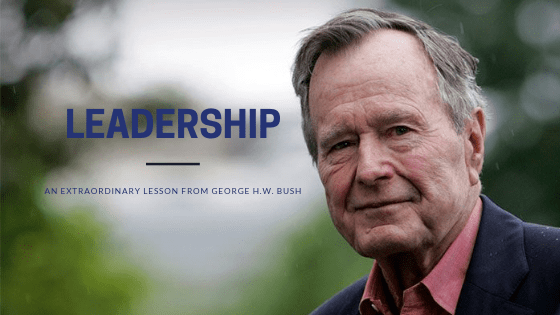 Leadership: An Extraordinary Lesson from President George H.W. Bush