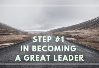 Step #1 in Becoming a GREAT Leader