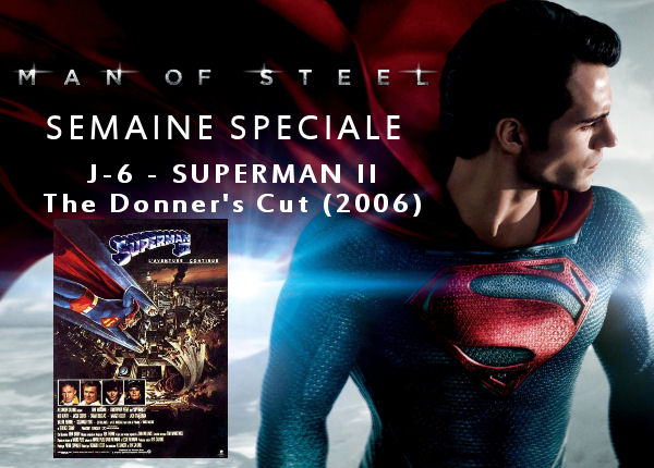 superman - Semaine Man Of Steel : J-6 - Superman II : Donner's Cut (2006) semaineMOS2