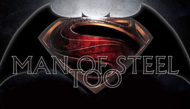 Batman vs Superman aura pour titre Man Of Steel Too