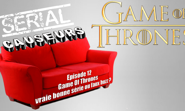 Serial Causeurs parle de Game Of Thrones