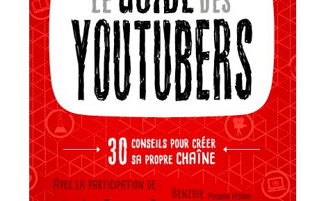 le guide du youtuber - Le Guide des Youtubers en kiosque ! Comment faire le tri parmi les vidéastes ?