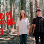 The End of the F***ing World : fuite en avant