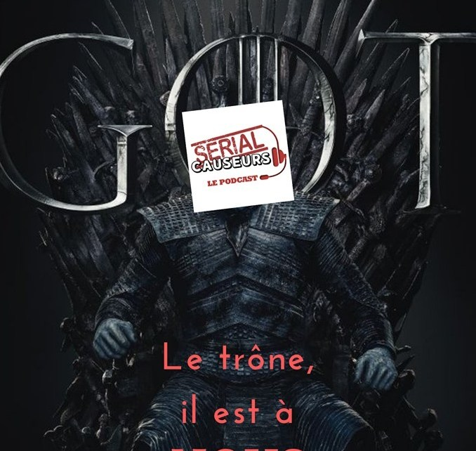podcast - Serial Causeurs parle enfin de Game Of Thrones !
