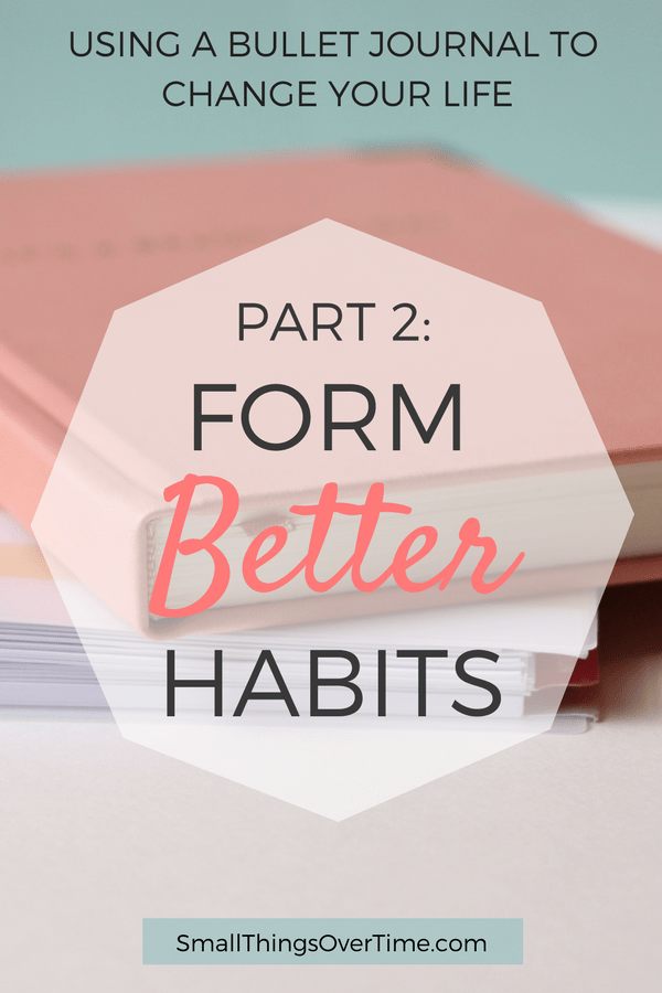 Using a Bullet Journal to Change Your Life Series - Part 2: Form Better Habits