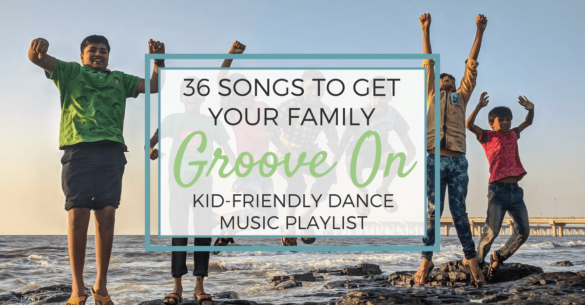 36 Songs to Get Your Family Groove On | Kid-Friendly Dance Music Playlist