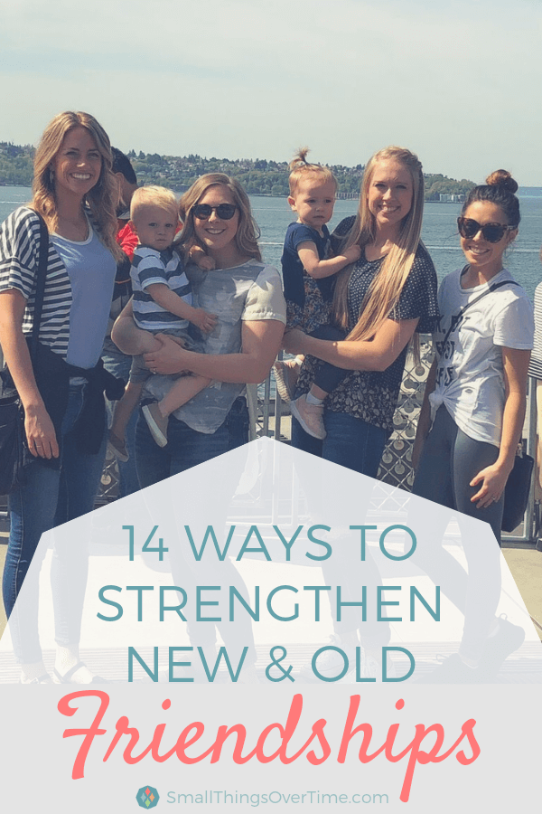 14 Ways to Strengthen New and Old Friendships