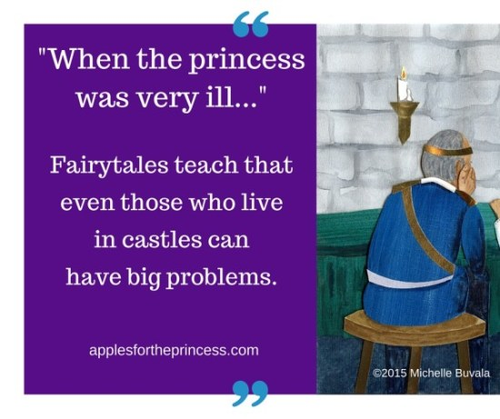 Fairytales teach that even those who live in castles can have big problems. applesfortheprincess.com