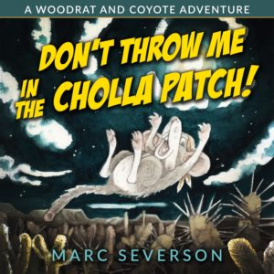 cover of the book dont throw me in the cholla patch with yellow lettering for the title. pictured is a tiny bandana wearing woodrat falling backwards toward a cholla cactus patch, as if he has been flung there. comical