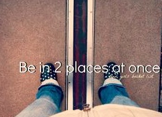 2 places at once saying