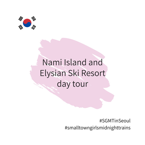 SGMT | Seoul | Nami Island and Elysian Ski Resort day tour