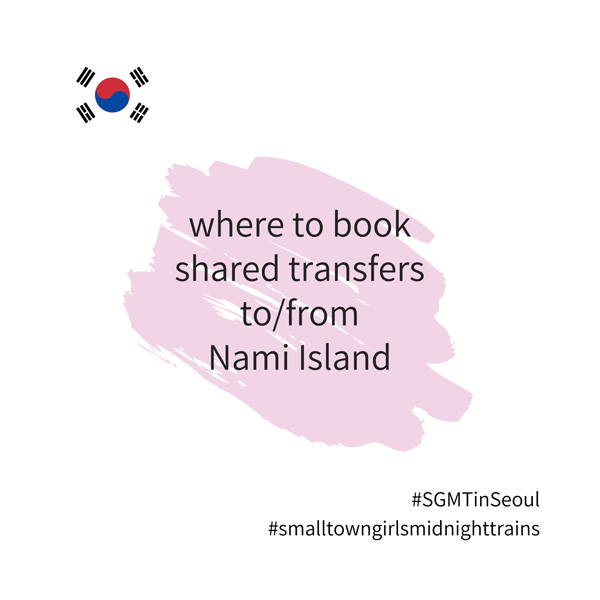SGMT | Seoul | Where to book shared transfers to Nami Island