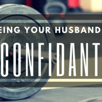 Being Your Husband's Confidant
