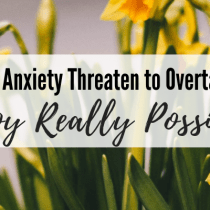 When Panic and Anxiety Threaten to Overtake Your Ministry: Is Joy Really Possible? Part 1/2