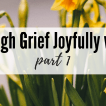Walking Through Grief Joyfully with the Gospel, Part One
