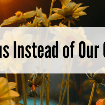 Focusing on Jesus Instead of Our Own Imperfection