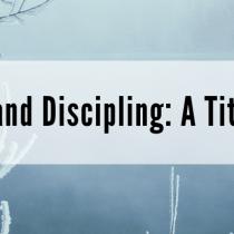 Mentoring and Discipling – A Titus 2 Model