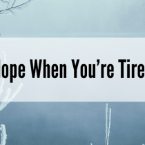 Hope When You're Tired
