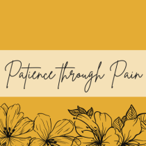 Patience through Pain