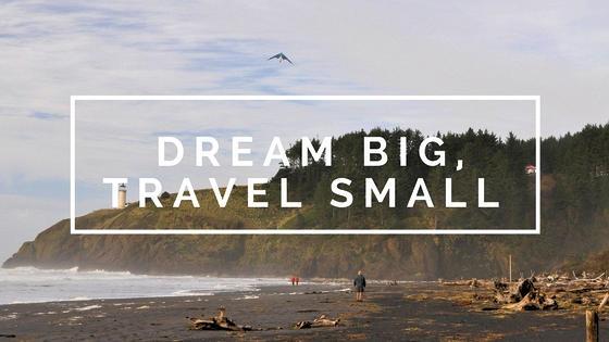 Dream Big, Travel Small