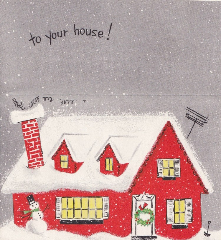 "inside of vintage 1960s Christmas Greeting card - showing house with snowy roof with text ""to your house!"""