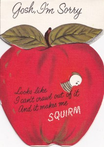 vintage late birthday card - image of apple with worm. Text reads Gosh, I'm Sorry -looks like I can't crawl out of it and it makes me squirm