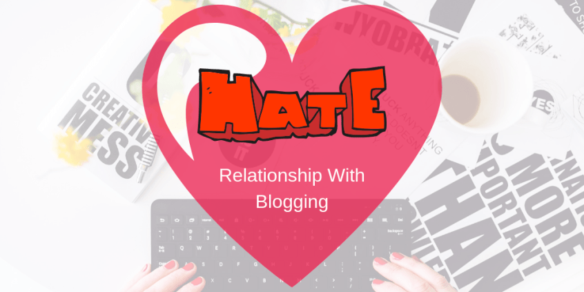 my love and hate relationship with blogging
