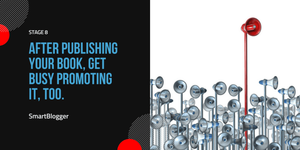 Stage 8: After publishing your book, get busy promoting it, too.